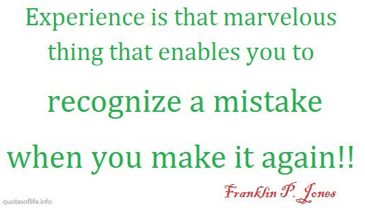 Experience-is-that-marvellous-thing-that-enables-you-to-recognize-a-mistake-when-you-make-it-again-Franklin-P-Jones-funny-and-humorous-picture-quote.jpg